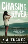 Chasing River - K.A. Tucker