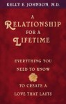 A Relationship for a Lifetime: Everything You Need to Know to Create a Love That Lasts - Kelly Johnson