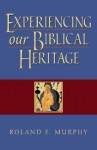 Experiencing Our Biblical Heritage - Roland Edmund Murphy