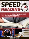 Speed Reading: Learn How to Read Twice as Fast, and Understand Better (Speed Reading, speed reading for experts,speed reading techniques) - Mike Hughes