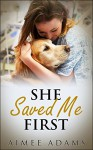 She Saved Me First: (A cute dog story for all dog lovers everywhere) - Aimee Adams