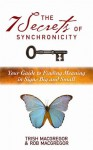 The 7 Secrets of Synchronicity: Your Guide to Finding Meanings in Signs Big and Small - Rob MacGregor, Trish MacGregor