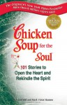 Chicken Soup for the Soul: 101 Stories to Open the Heart and Rekindle the Spirit - Jack Canfield, Mark Victor Hansen