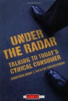 Under the Radar: [Talking to Today's Cynical Consumer] - Jonathan Bond, Richard Kirshenbaum
