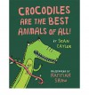 Crocodiles Are the Best Animals of All! - Sean Taylor, Hannah Shaw