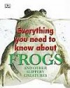 Everything You Need to Know about Frogs and Other Slippery Creatures - Carrie Love