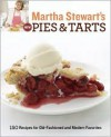 Martha Stewart's New Pies and Tarts: 150 Recipes for Old-Fashioned and Modern Favorites - Martha Stewart, Martha Stewart