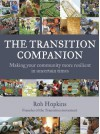The Transition Companion: Making Your Community More Resilient in Uncertain Times - Rob Hopkins, Hugh Fearnley-Whittingstall