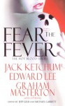 Fear the Fever - Jeff Gelb, Michael Garrett, Lucy Taylor, Bruce Jones, Stephen Woodworth, Wendy Rathbone, Jack Ketchum, Edward Lee, John F.D. Taff, Lois H. Gresh, J.N. Williamson, James Crawford, P.D. Cacek, Tom Piccirilli, Nat Gertler, Elsa Rutherford, Graham Masterton, Alan Brennert