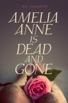 Amelia Anne is Dead and Gone - Kat Rosenfield