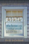The House on Oyster Creek - Heidi Jon Schmidt