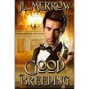 Good Breeding - J.L. Merrow