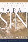Papal Sin: Structures of Deceit - Garry Wills