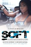 Soft: Cocaine Love Stories - Ashley Antoinette, JaQuavis Coleman, Caroline McGill, J.M. Benjamin, Boston George, T. Styles, Danielle Santiago