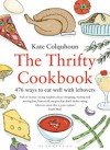 The Thrifty Cookbook: 476 ways to eat well with leftovers - Kate Colquhoun