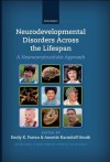 Neurodevelopmental Disorders Across the Lifespan: A neuroconstructivist approach (Developmental Cognitive Neuroscience) - Emily K. Farran, Annette Karmiloff-Smith