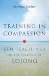 Training in Compassion: Zen Teachings on the Practice of Lojong - Norman Fischer