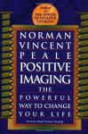 Positive Imaging: The Powerful Way to Change Your Life - Norman Vincent Peale