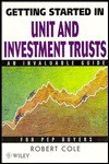 Getting Started in Unit and Investment Trusts - Robert Cole