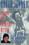 Finding the Champion Within: A Step-by-Step Plan for Reaching Your Full Potential - Bruce Jenner