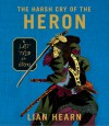 Harsh Cry of the Heron (Tales of the Otori Series #4) - Lian Hearn