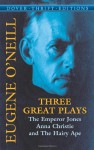 Three Great Plays: The Emperor Jones, Anna Christie and The Hairy Ape - Eugene O'Neill