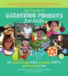 The Book of Gardening Projects for Kids: 101 Ways to Get Kids Outside, Dirty, and Having Fun - Whitney Cohen, John Fisher