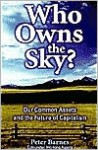 Who Owns the Sky?: Our Common Assets And The Future Of Capitalism - Peter Barnes