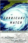 Hurricane Watch: Forecasting the Deadliest Storms on Earth - Bob Sheets, Jack Williams