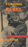 The Forging of a Rebel - Arturo Barea, Ilsa Barea, Nigel Townson