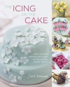 The Icing on the Cake: Your Ultimate Step-by-Step Guide to Decorating Baked Treats - Juliet Stallwood