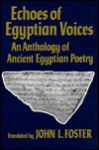 Echoes of Egyptian Voices: An Anthology of Ancient Egyptian Poetry - John L. Foster