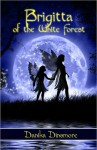 Brigitta of the White Forest - Danika Dinsmore