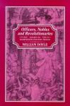 Officers, Nobles and Revolutionaries: Essays On Eighteenth-Century France - William Doyle