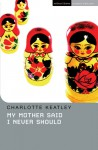 My Mother Said I Never Shld - Charlotte Keatley