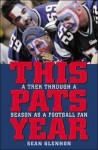 This Pats Year: A Trek Through A Year As A Football Fan - Sean Glennon