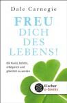 Freu dich des Lebens: Die Kunst, beliebt, erfolgreich und glücklich zu werden (German Edition) - Dale Carnegie