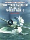 TBF/TBM Avenger Units Of World War 2 - Barrett Tillman