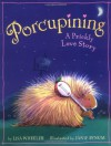 Porcupining: A Prickly Love Story - Lisa Wheeler, Janie Bynum