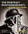 The Portrait Photographer's Lighting Style Guide: Recipes for Lighting and Composing Professional Portraits - James Cheadle, Peter Travers