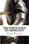 The White Hawk: Rebellion - David Pilling