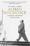 It's Only A Movie Alfred Hitchcock: A Personal Biography - Charlotte Chandler