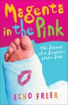 Magenta in the Pink: The Dramas of a Disaster-Prone Diva - Echo Freer