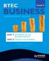 Btec Business Level 2 Assessment Guide: Unit 1 Enterprise in the Business World & Unit 2 Finance for Business. Ian Gunn, Carole Trotter - Ian Gunn