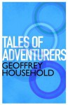 Tales of Adventurers - Geoffrey Household