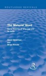 The Material Word: Some Theories Of Language And Its Limits - David Silverman, Brian Torode