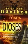 LA LLEGADA DE LOS DIOSES (Mundo Mágico y Heterodoxo) (Spanish Edition) - Erich von Däniken, Andres Guijarro