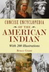 Concise Encyclopedia of the American Indian - Bruce Grant, Lorence F. Bjorklund