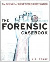 The Forensic Casebook: The Science of Crime Scene Investigation - Ngaire E. Genge