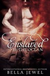 Enslaved By The Ocean (Criminals Of The Ocean, #1) - Bella Jewel